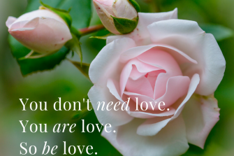 You don't need love. You are love. So be love (1)